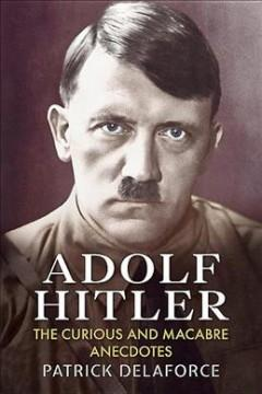 'Adolf Hitler: The Curious and Macabre Anecdotes' by Patrick Delaforce