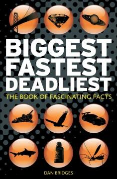 Cover: 'Biggest, Fastest, Deadliest: The Book of Fascinating Facts'
