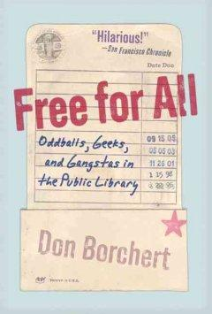 Cover: 'Free For All: Oddballs, Geeks, and Gangstas in the Public Library'
