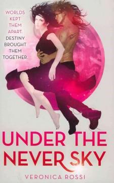 'Under the Never Sky (Under the Never Sky, #1)' by Veronica Rossi