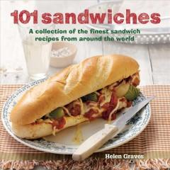 '101 Sandwiches: A Collection of the Finest Sandwich Recipes from Around the World' by Helen Graves