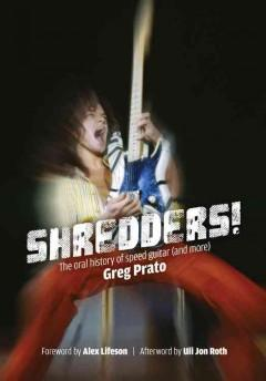 SHREDDERS : THE ORAL HISTORY OF SPEED GUITAR AND MORE