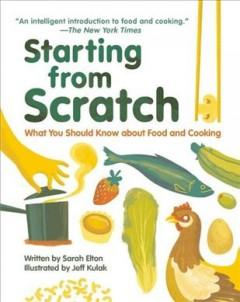 'Starting From Scratch: What You Should Know about Food and Cooking' by Sarah  Elton