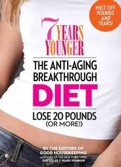 '7 Years Younger The Anti-Aging Breakthrough Diet: Lose 20 Pounds' by Editors of Good Housekeeping
