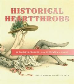 'Historical Heartthrobs: 50 Timeless Crushes—From Cleopatra to Camus' by Kelly  Murphy