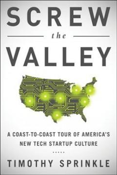SCREW THE VALLEY : A COAST-TO-COAST TOUR OF AMERICA'S NEW TECH STARTUP CULTURE : NEW YORK BOULDER