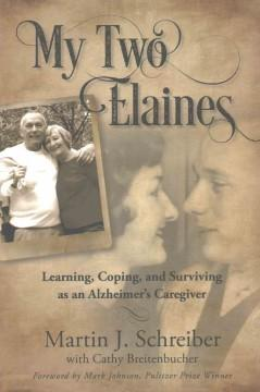 Cover: 'My Two Elaines: Learning, Coping, and Surviving as an Alzheimer's Caregiver'