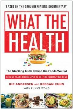 'What the Health'  by  Kip Andersen, Keegan Kuhn, Eunice Wong
