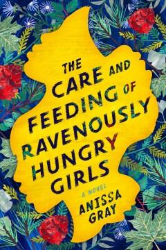 Book Cover: 'The care and feeding of ravenously hungry girls'
